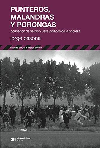 Punteros, malandras y porongas: Ocupación de tierras y usos políticos de la pobreza (Historia y Cultura (serie El pasado presente)) por Jorge Ossona