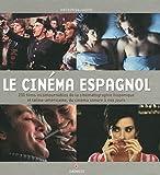 Le cinéma espagnol : 250 films incontournables de la cinématographie hispanique et latino-américaine, du cinéma sonore à nos jours