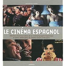 Le cinéma espagnol: 250 films incontournables de la cinématographie hispanique et latino-américaine, du cinéma sonore à nos jours.