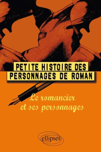 Petite histoire des personnages de roman : Le romancier et ses personnages par Etienne Calais, Collectif
