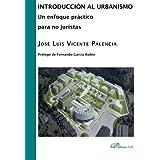 Introducción Al Urbanismo. Un Enfoque Práctico Para No Juristas