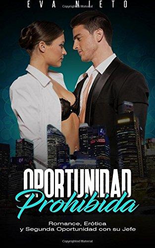 Oportunidad Prohibida: Romance, Erótica y Segunda Oportunidad con su Jefe: Volume 1 (Novela Romántica y Erótica en Español)
