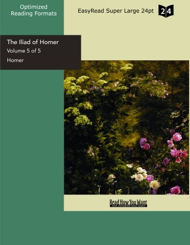 The Iliad of Homer Volume 5 of 5: [EasyRead Super Large 24pt Edition] PDF Books