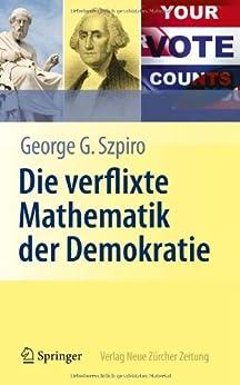 Die verflixte Mathematik der Demokratie von [Szpiro, George G.]