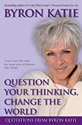 Question Your Thinking, Change The World by Byron Katie (2007-12-21)