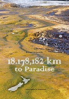 18.178,182 Kilometer to Paradise: - Autowandern in Neuseeland mit dem Campervan - von [Majewski, Bernd]
