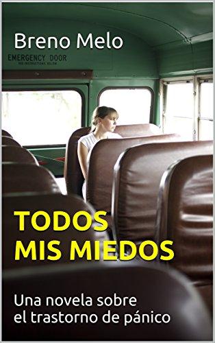Todos mis miedos: Una novela sobre el trastorno de pánico por Breno Melo
