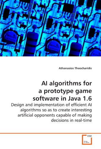 AI algorithms for a prototype game software in Java 1.6: Design and implementation of efficient AI algorithms so as to create interesting artificial opponents capable of making decisions in real-time -