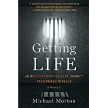 Getting Life: An Innocent Man's 25-Year Journey from Prison to Peace (English Edition)