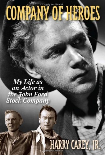 Company of Heroes: My Life as an Actor in the John Ford Stock Company by Jr. Harry Carey (2013-12-07)
