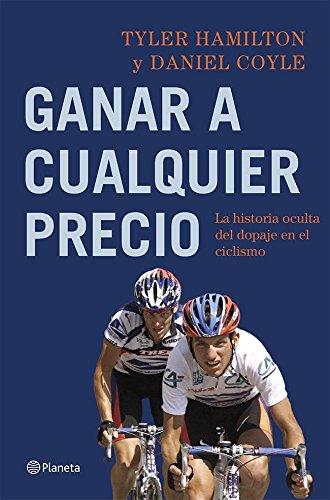 Ganar a cualquier precio: La historia oculta del dopaje en el ciclismo por Tyler Hamilton