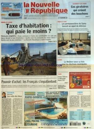 NOUVELLE REPUBLIQUE (LA) [No 19147] du 23/10/2007 - INDRE-ET-LOIRE - TAXE D'HABITATION - QUI PAIE LE MOINS - POUVOIR D'ACHAT - LES FRANCAIS S'IMPATIENTENT - EDITORIAL - LES RATES DES BLEUS PAR HERVE CANNET - CHAMBRAY-LES-TOURS - CES GIRATOIRES QUI CREENT DES BOUCHONS - INDRE-ET-LOIRE - LES PERMANENCIERES DU SAMU LANCENT UN APPEL DE DETRESSE - LOCHES - LE MODEM LANCE SA LISTE POUR LES ELECTIONS MUNICIPALES - TOURS - FRANCE TELECOM - 5E DEBRAYAGE DEPUIS L'ETE - CANDIDE - CONFIDENCES - SOMMAIRE -