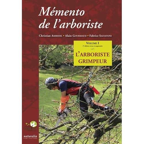 Mémento de l'arboriste : Volume 1, L'arboriste grimpeur