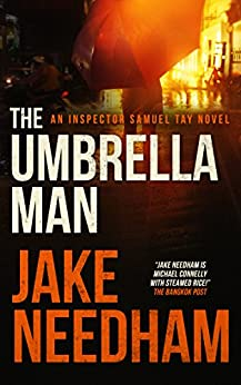 THE UMBRELLA MAN (The Inspector Samuel Tay Novels Book 2) by [Needham, Jake]