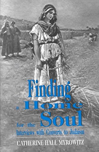 [Finding a Home for the Soul: Interviews with Converts to Judaism] (By: Catherine Hall Myrowitz) [published: May, 1995]