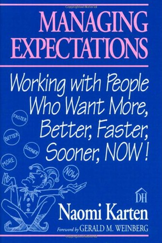 Managing Expectations: Working with People Who Want More: Working with People Who Want More, Better, Faster, Sooner, Now!