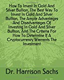 How To Invest In Gold And Silver Bullion, The Best Way To Invest In Gold And Silver Bullion, The Ample Advantages And Disadvantages Of Investing In ... If A Cryptocurrency Warrants The Investment...