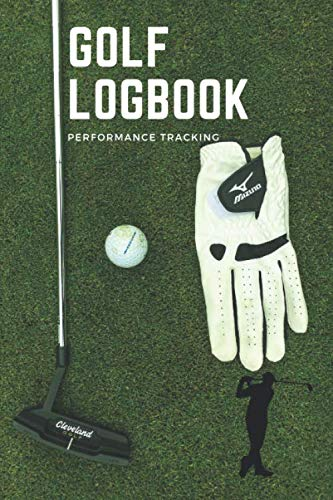 GOLF Logbook: Golfing Journal and notebook  to Track your Golf Scores and Stats.Golf Record Log with Performance Tracking, Golf Stat Log Blank Lined Pages For Your Notes After Every Round.