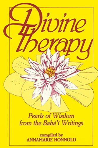 Divine Therapy: Pearls of Wisdom from the Bahá'í Writings