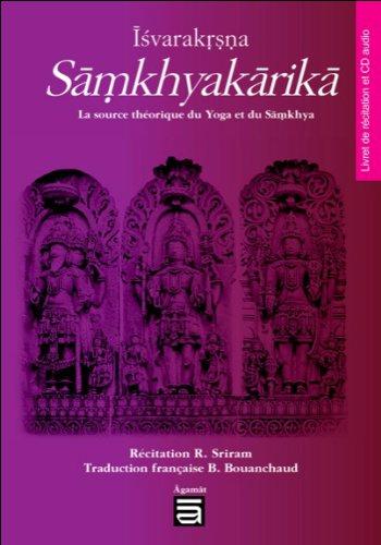 Îsvarakrsna Sâmkhyakârikâ - La source théorique du Yoga et du Sâmkhya - Livre + CD par R. Sriram & B. Bouanchaud