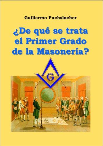 ¿De que se trata el Primer Grado de la Masonería? (Masonería y Sociedad nº 1)