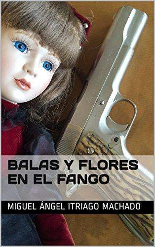 Balas y flores en el fango (Colección detective Morles)