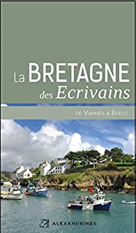 La Bretagne des écrivains II: de Vannes à Brest par Alain-Gabriel Monot