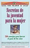 Secretos de la Juventud Para La Mujer: 250 Consejos Para Borrar El Paso de Los Anos = Youth Secrets for Women = Youth Secrets for Women