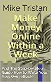 Make Money Online Within a Week in 2017: And The Step-by-Step Guide How to Write Your Very Own eBook!