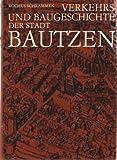 Verkehrs- und Baugeschichte der Stadt Bautzen. - Rochus Schrammek
