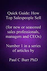 Quick Guide - How Top Salespeople Sell: for new or seasoned sales professionals, managers and CEOs. (Quick Guides to Business) (Volume 1)