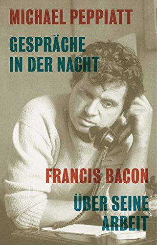 Gespräche in der Nacht- Francis Bacon über seine Arbeit (KapitaleBibliothek)