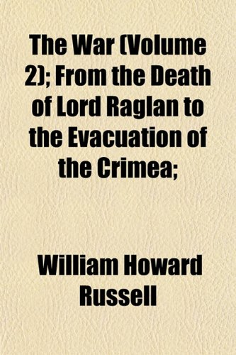 The War (Volume 2); From the Death of Lord Raglan to the Evacuation of the Crimea;