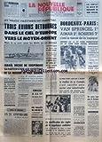 NOUVELLE REPUBLIQUE (LA) [No 7897] du 07/09/1970 - LES PIRATES PALESTINIENS ONT FRAPPE FORT - 3 AVIONS DETOURNES DANS LE CIEL D'EUROPE VERS LE MOYEN-ORIENT - ISRAEL DECIDE DE SUSPENDRE SA PARTICIPATION AUX ENTRETIENS DE LA MISSION DE PAIX JARRING - UN 25EME ANNIVERSAIRE PAR VAN HUAN - LES BALLETS KIROV LAISSENT ALONDRES LEUR DANSEUSE ETOILE / NATALIA MAKAROVA - L'ELECTION DE BORDEAUX - UN AUTRE JUGE POUR A. GEISMAR - LES SPORTS - VAN SPRINGEL - AIMAR - ROSIERS - ROUSSEAU - JOCHEN RINDT S'EST TU...