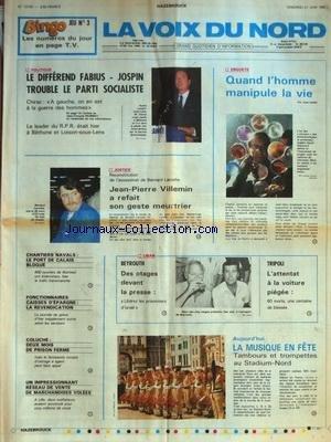 VOIX DU NORD (LA) [No 12742] du 21/06/1985 - QUAND L'HOMME MANIPULE LA VIE - LE DIFFEREND FABIUS - JOSPIN - JEAN-PIERRE VILLEMIN A REFAIT SON GESTE MEURTRIER - BEYROUTH - DES OTAGES DEVANT LA PRESSE - TRIPOLI / L'ATTENTAT A LA VOITURE PIEGEE - LA MUSIQUE EN FETE - CHANTIERS NAVALS - LE PORT DE CALAIS BLOQUE - FONCTIONNAIRES - CAISSES D'EPARGNE - LA REVENDICATION - COLUCHE - 2 MOIS DE PRISON FERME