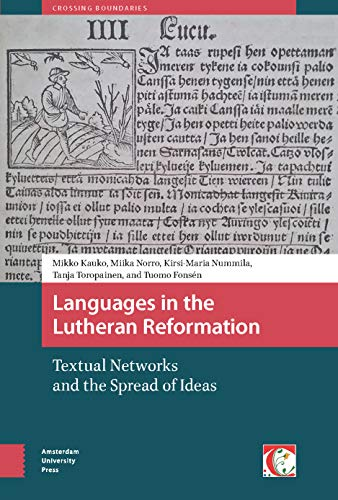 Languages in the Lutheran Reformation: Textual Networks and the Spread of Ideas (Crossing Boundaries: Turku Medieval and Early Modern Studies, Band 10)