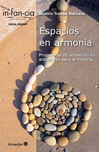 Espacios en armonía: Propuestas de actuación en ambientes para la infancia (Temas de Infancia) por Beatriz Trueba Marcano