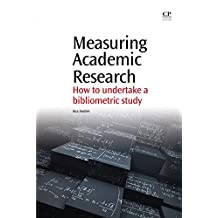 Measuring Academic Research: How to Undertake a Bibliometric Study (English Edition)