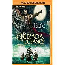 La Cruzada del Oceano: La Gran Aventura de la Conquista de America