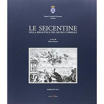 Le Seicentine Della Biblioteca Del Museo Correale
