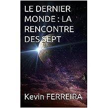 LE DERNIER MONDE : LA RENCONTRE DES SEPT