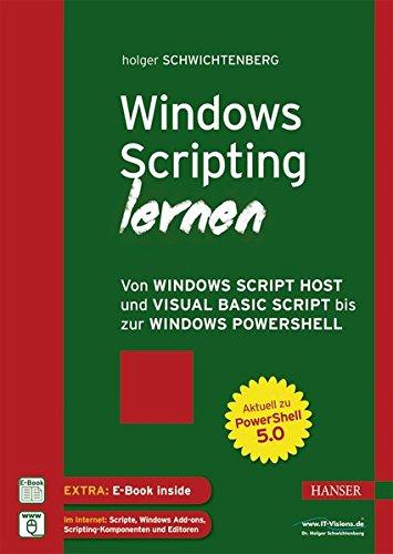 Windows Scripting lernen: Von Windows Script Host und Visual Basic Script bis zur Windows PowerShell