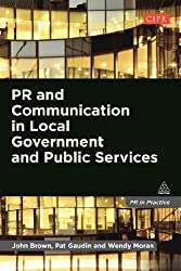PR and Communication in Local Government and Public Services (PR In Practice)