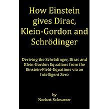 How Einstein gives Dirac, Klein-Gordon and Schrödinger: Deriving the Schrödinger, Dirac and Klein-Gordon Equations from the Einstein-Field-Equations via an Intelligent Zero (English Edition)