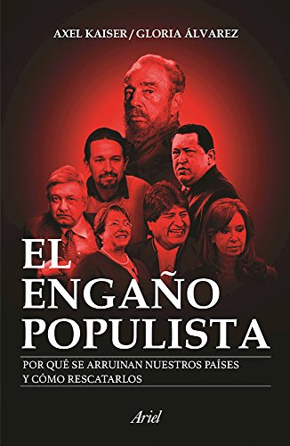El engaño populista / The populist deception: Por qué se arruinan nuestros países y como rescatarlos / Why our countries are ruined and how to rescue them por Axel Kaiser
