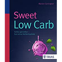 Sweet Low Carb: Süßes genießen - fast ohne Kohlenhydrate