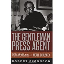 The Gentleman Press Agent: Fifty Years in the Theatrical Trenches with Merle Debuskey (Applause Books)