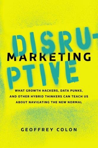 Disruptive Marketing: What Growth Hackers, Data Punks, and O
