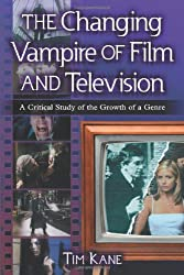 The Changing Vampire of Film and Television: A Critical Study of the Growth of a Genre