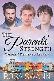 The Parents' Strength (Omegas' Destined Alpha 7): MMM Alpha/Omega Mpreg Romance by [Swann, Rosa]